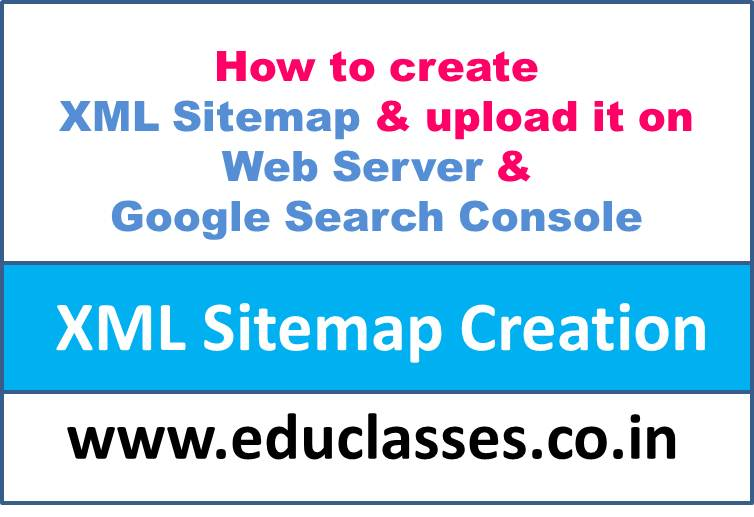 How to create XML Sitemap of Website? How to upload it on Web Server and Google Search Console?