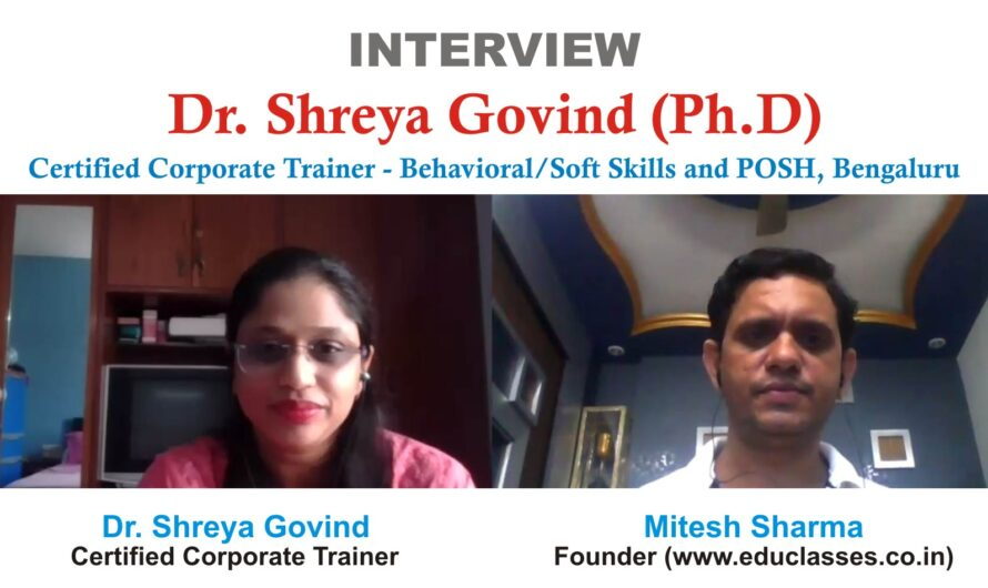 Interview : Dr. Shreya Govind (Ph.D) , Certified Corporate Trainer – Behavioral/Soft Skills and POSH, Bengaluru