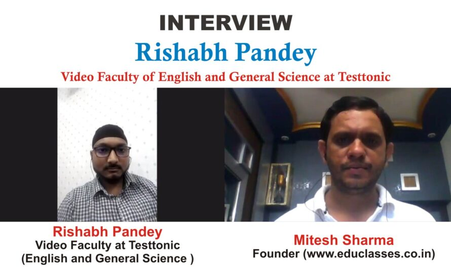 Interview – Rishabh Pandey (Video Educator of English and General Science for Online Competition Classes) at Testtonic